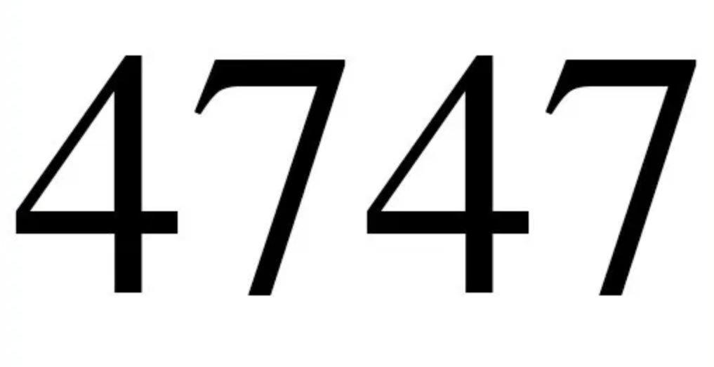 Il significato del numero 4747