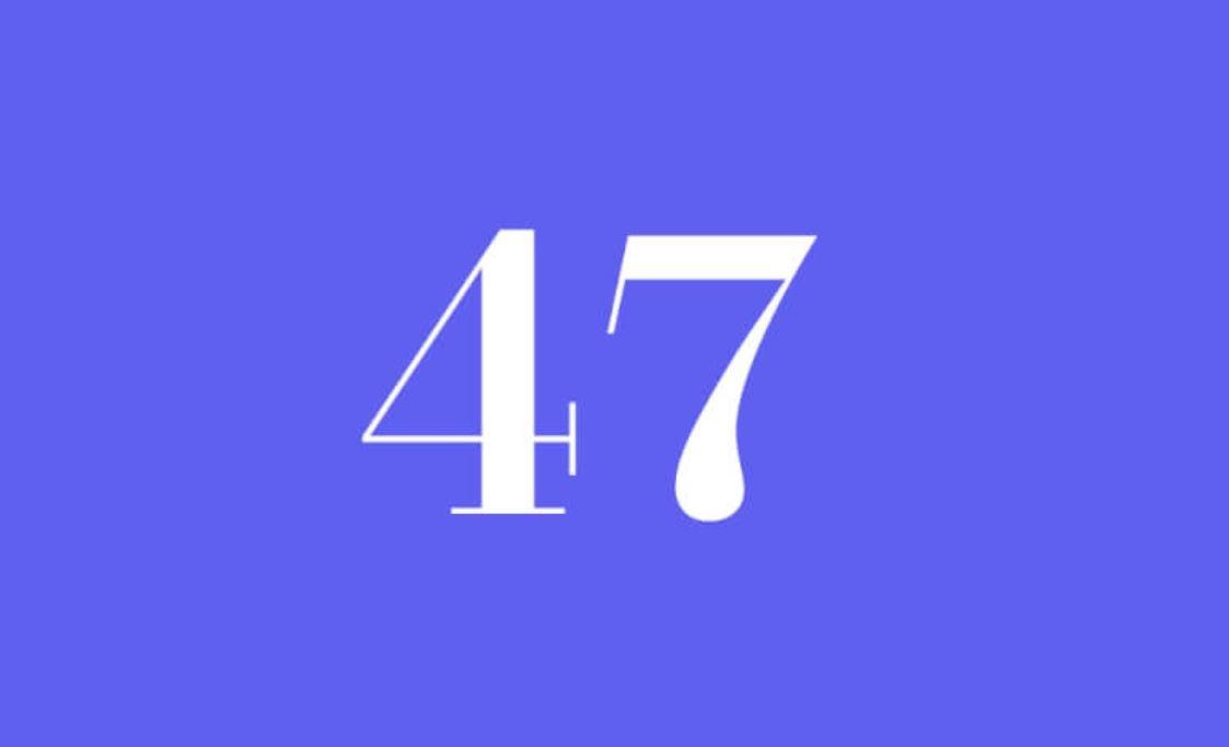 Significato del Numero Angelico 47